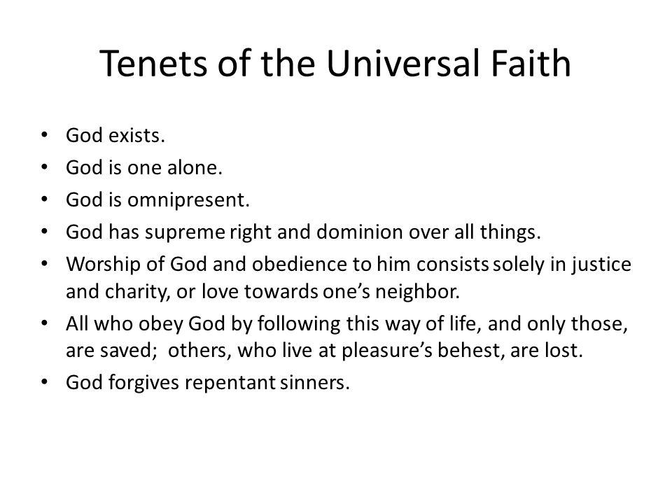 Tenets of the Universal Faith God exists. God is one alone. God is omnipresent. God has supreme right and dominion over all things. Worship of God and