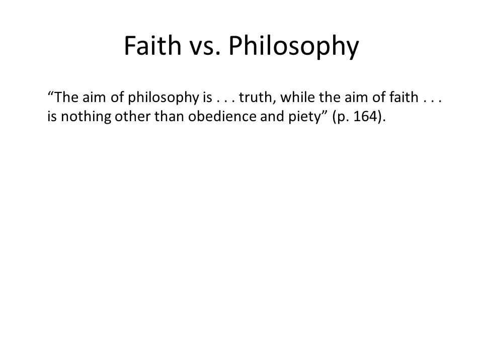 Faith vs. Philosophy The aim of philosophy is...