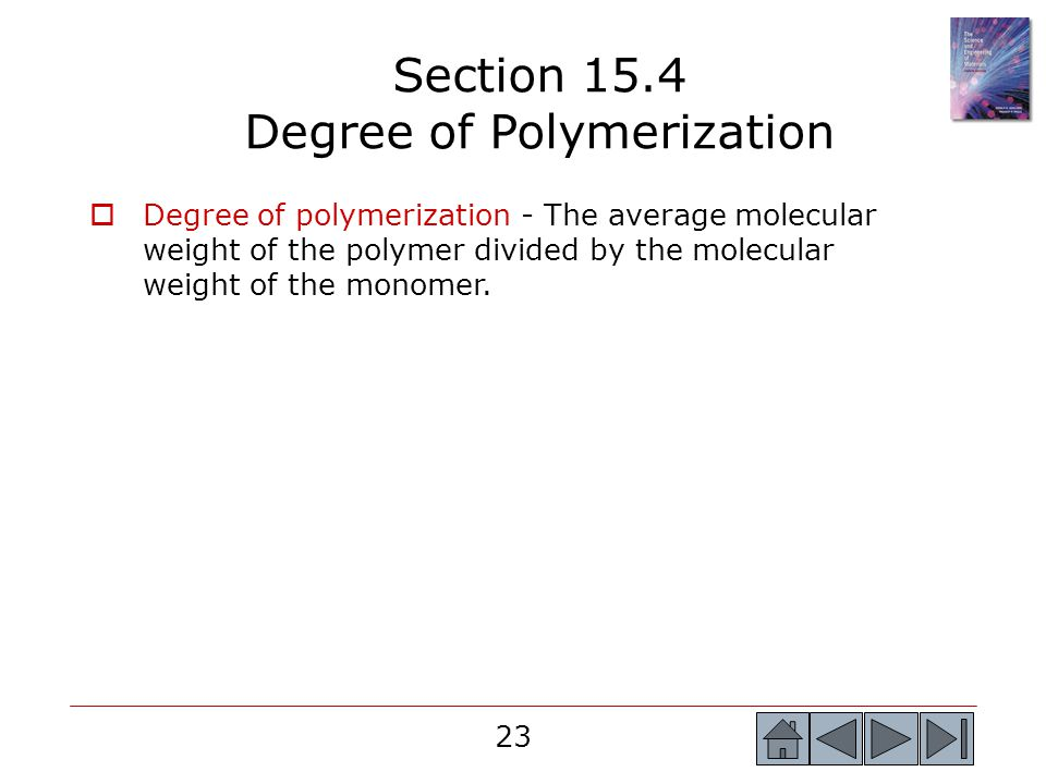 23 Section 15.4 Degree of Polymerization  Degree of polymerization - The average molecular weight of the polymer divided by the molecular weight of t