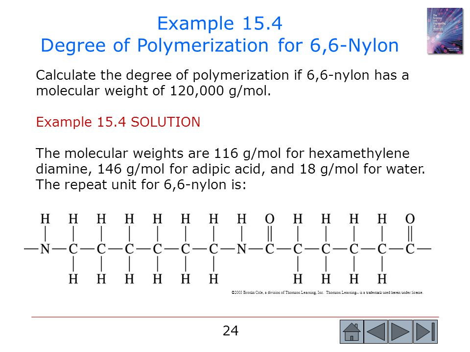 24 Example 15.4 Degree of Polymerization for 6,6-Nylon Calculate the degree of polymerization if 6,6-nylon has a molecular weight of 120,000 g/mol. Ex