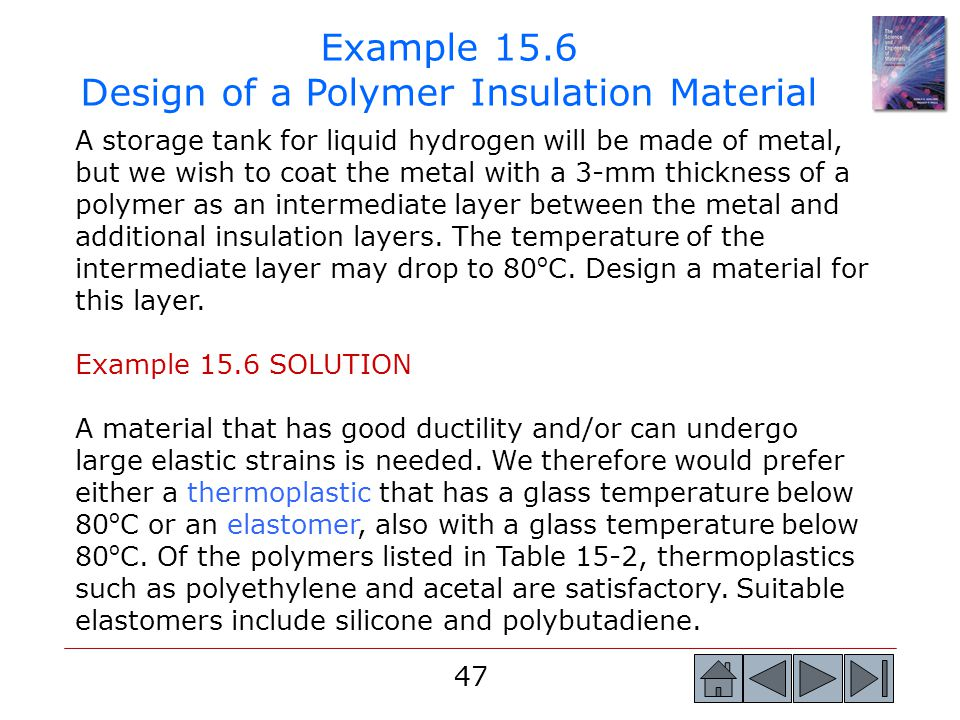 47 Example 15.6 Design of a Polymer Insulation Material A storage tank for liquid hydrogen will be made of metal, but we wish to coat the metal with a