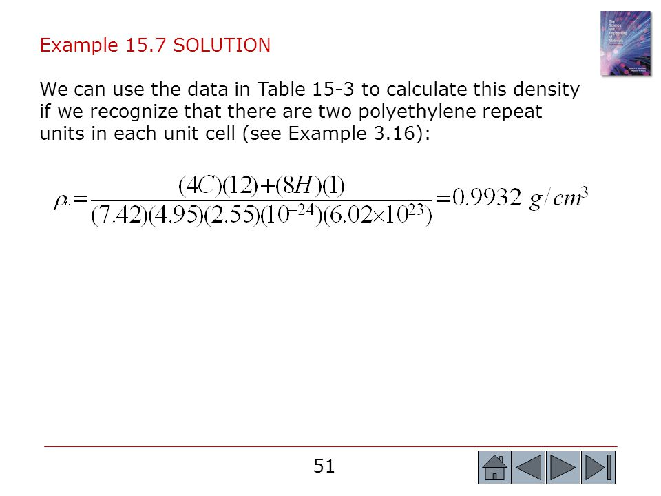 51 Example 15.7 SOLUTION We can use the data in Table 15-3 to calculate this density if we recognize that there are two polyethylene repeat units in e