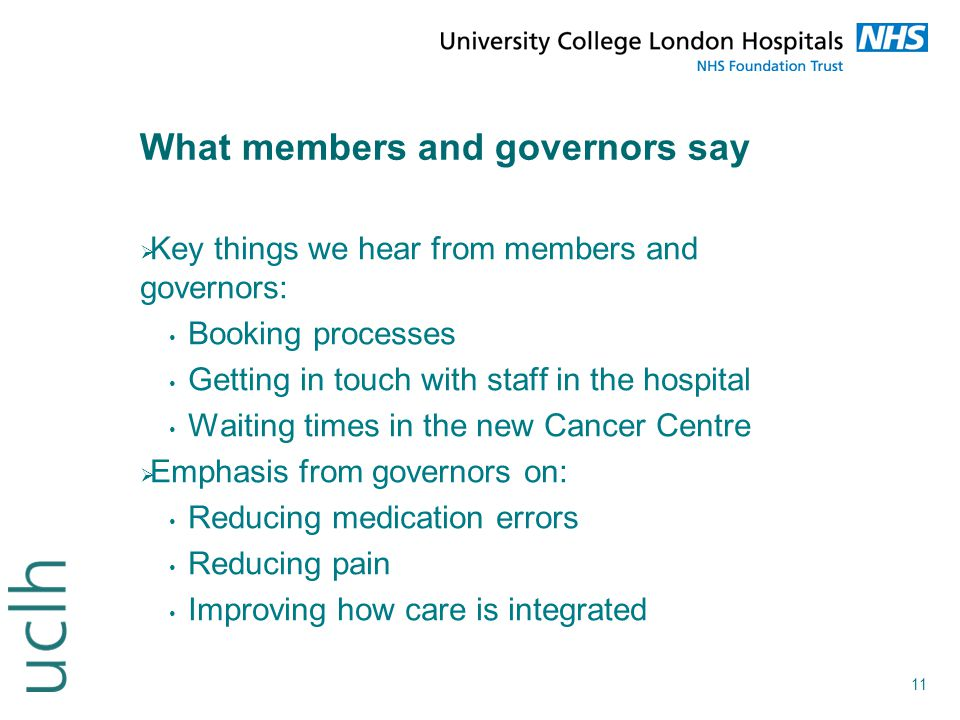 11 What members and governors say  Key things we hear from members and governors: Booking processes Getting in touch with staff in the hospital Waiti