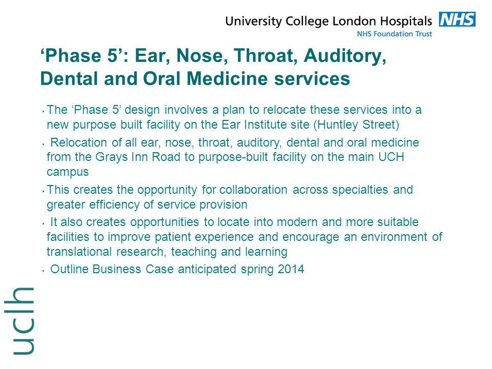 'Phase 5': Ear, Nose, Throat, Auditory, Dental and Oral Medicine services The 'Phase 5' design involves a plan to relocate these services into a new p