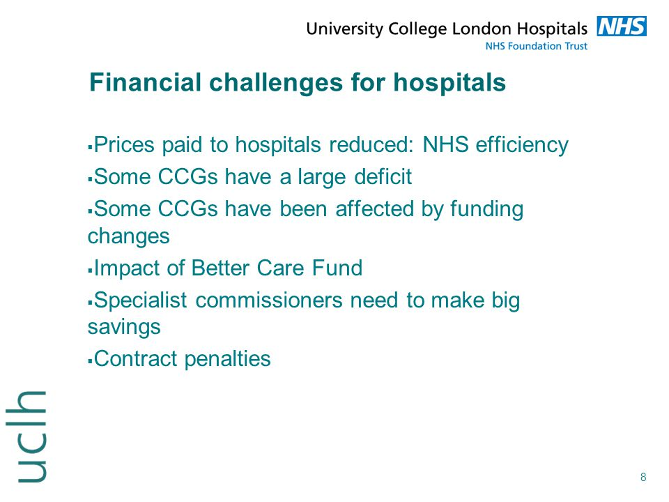 8 Financial challenges for hospitals  Prices paid to hospitals reduced: NHS efficiency  Some CCGs have a large deficit  Some CCGs have been affecte