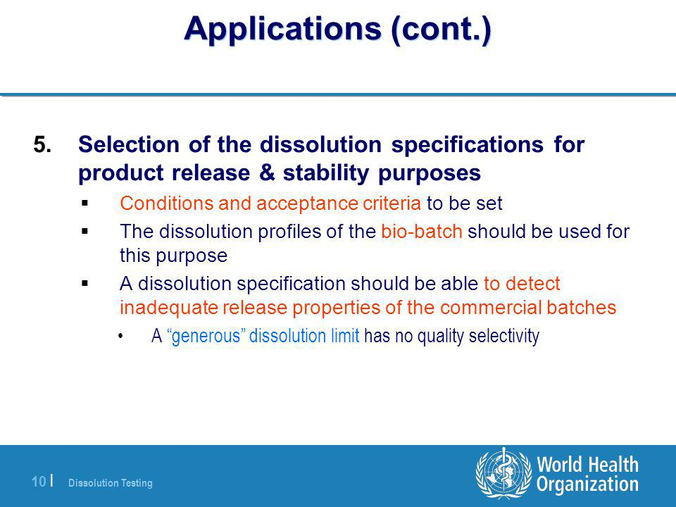 Dissolution Testing 10 | Applications (cont.) 5.Selection of the dissolution specifications for product release & stability purposes  Conditions and