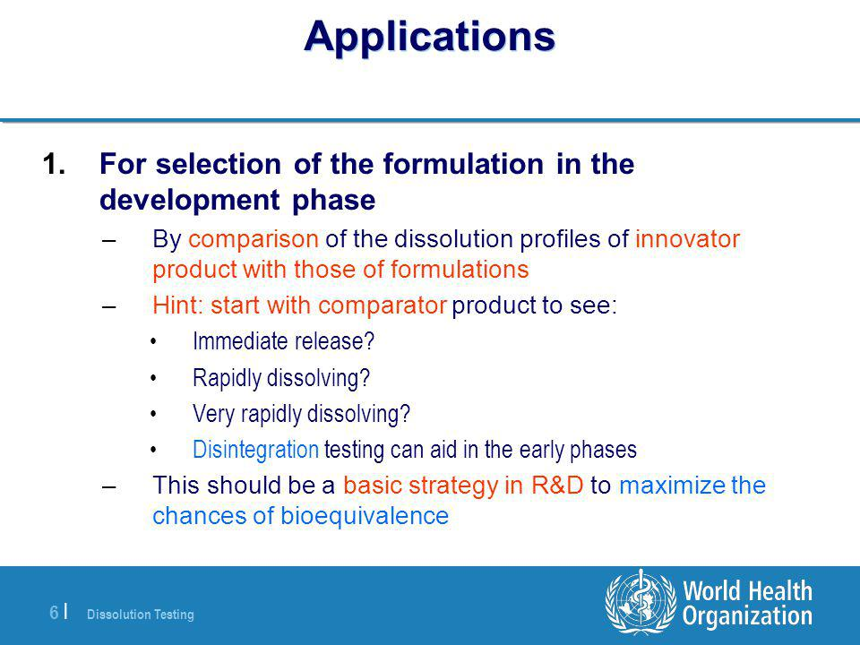 Dissolution Testing 6 |6 | Applications 1.For selection of the formulation in the development phase –By comparison of the dissolution profiles of inno