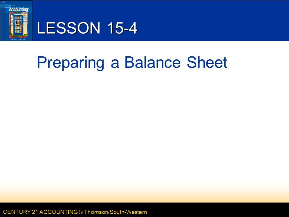 CENTURY 21 ACCOUNTING © Thomson/South-Western LESSON 15-4 Preparing a Balance Sheet