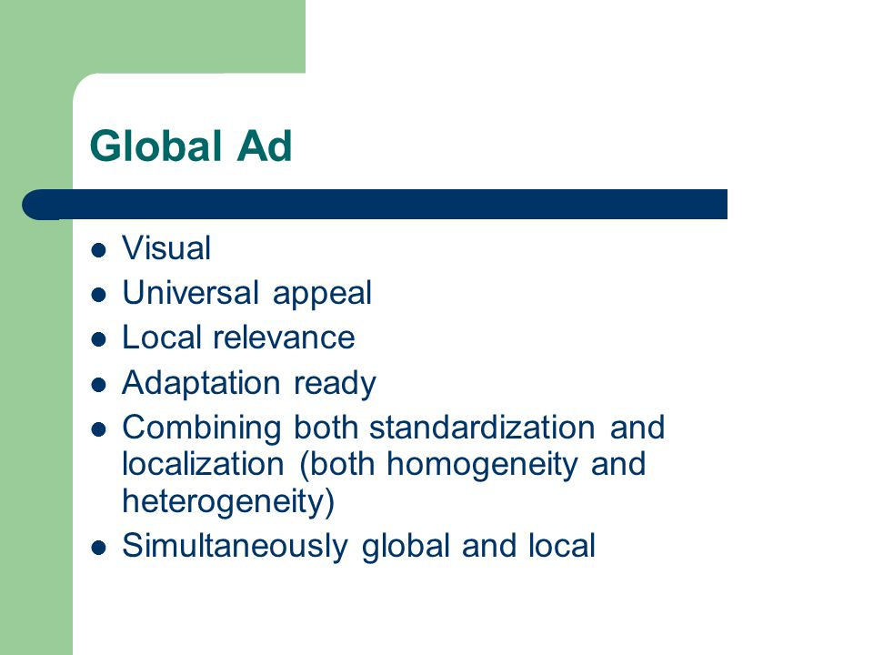 Global Ad Visual Universal appeal Local relevance Adaptation ready Combining both standardization and localization (both homogeneity and heterogeneity) Simultaneously global and local