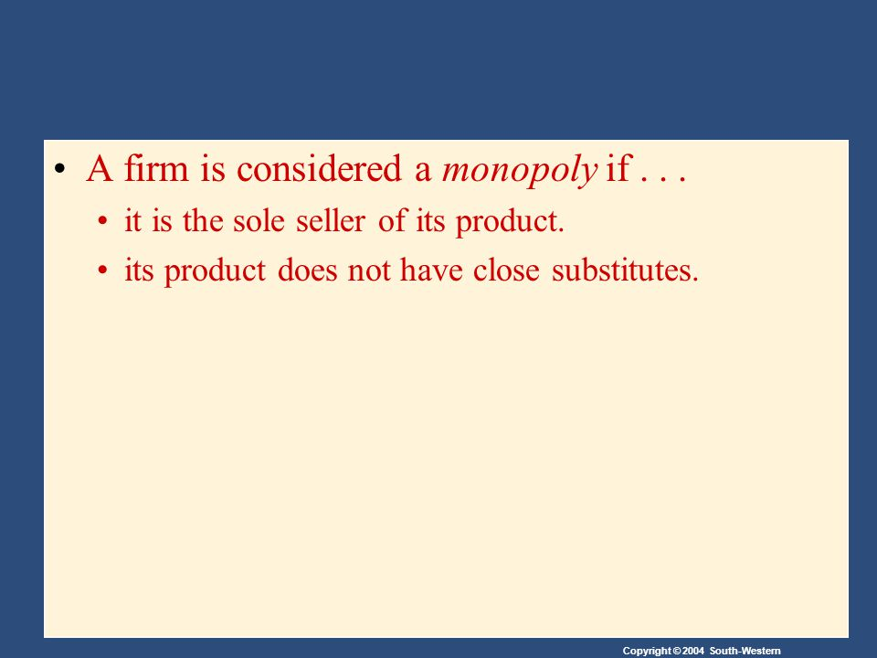 Copyright © 2004 South-Western WHY MONOPOLIES ARISE The fundamental cause of monopoly is barriers to entry (Aðgangshindranir eru ein grundvallar orsök einokunar).