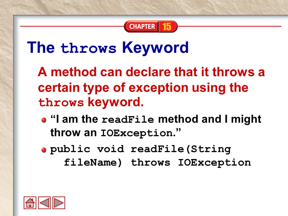 15 The throws Keyword A method can declare that it throws a certain type of exception using the throws keyword.