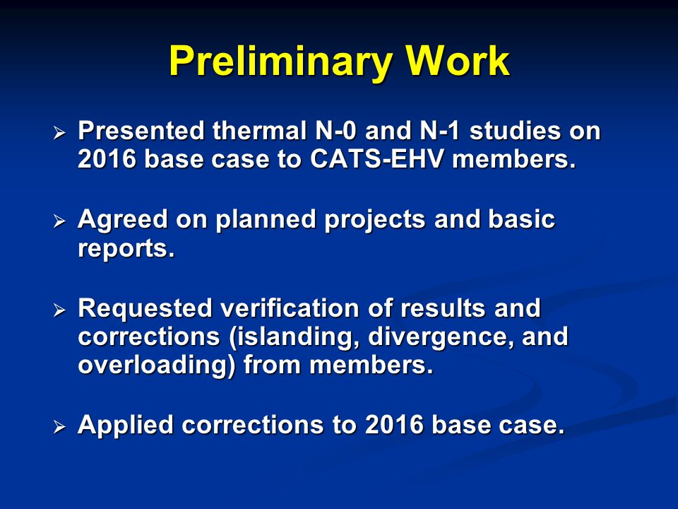 Preliminary Work  Presented thermal N-0 and N-1 studies on 2016 base case to CATS-EHV members.