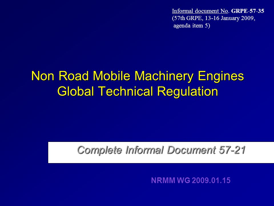 Non Road Mobile Machinery Engines Global Technical Regulation Complete Informal Document 57-21 NRMM WG 2009.01.15 Informal document No.