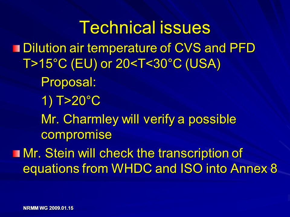 Technical issues Dilution air temperature of CVS and PFD T>15°C (EU) or 20 15°C (EU) or 20<T<30°C (USA)Proposal: 1) T>20°C Mr.