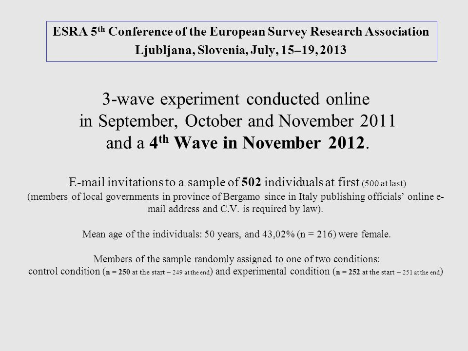 ESRA 5 th Conference of the European Survey Research Association Ljubljana, Slovenia, July, 15–19, 2013 3-wave experiment conducted online in Septembe
