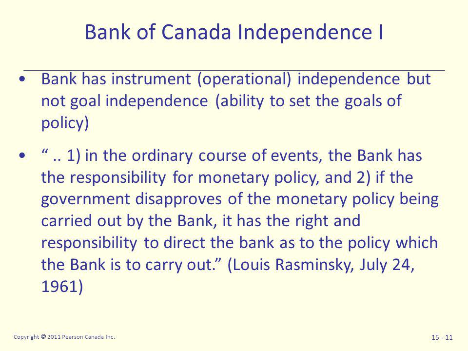 Copyright  2011 Pearson Canada Inc. 15 - 11 Bank of Canada Independence I Bank has instrument (operational) independence but not goal independence (a