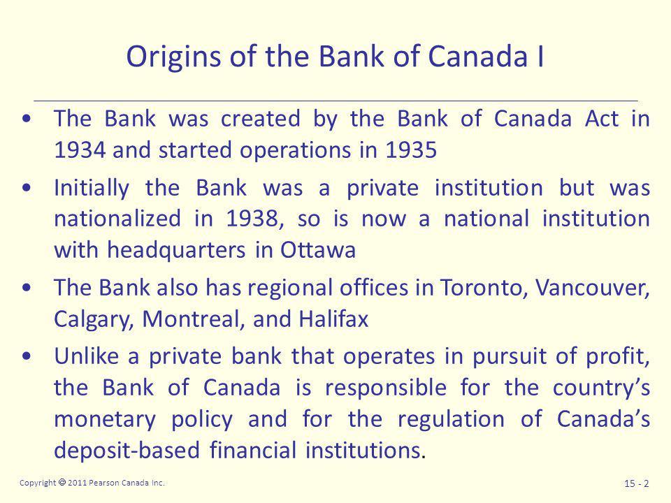 Copyright  2011 Pearson Canada Inc. 15 - 3 Origins of The Bank of Canada II