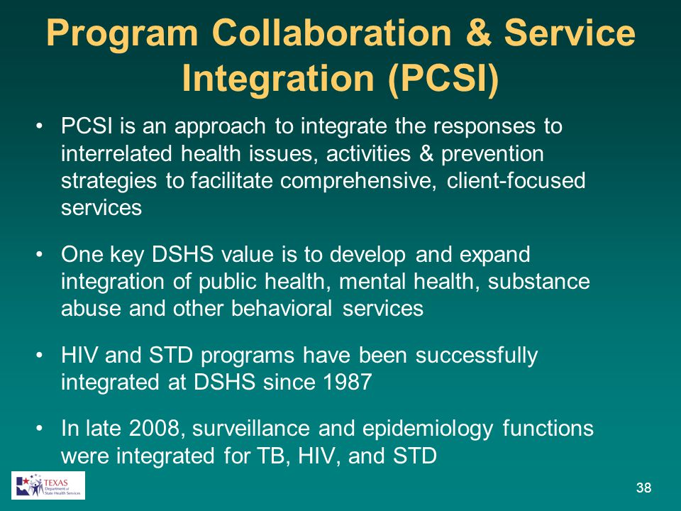 Program Collaboration & Service Integration (PCSI) PCSI is an approach to integrate the responses to interrelated health issues, activities & preventi