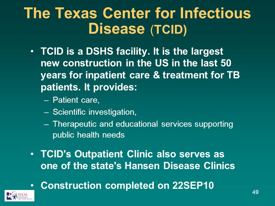 49 The Texas Center for Infectious Disease (TCID) TCID is a DSHS facility. It is the largest new construction in the US in the last 50 years for inpat