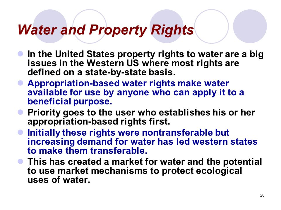20 Water and Property Rights In the United States property rights to water are a big issues in the Western US where most rights are defined on a state-by-state basis.