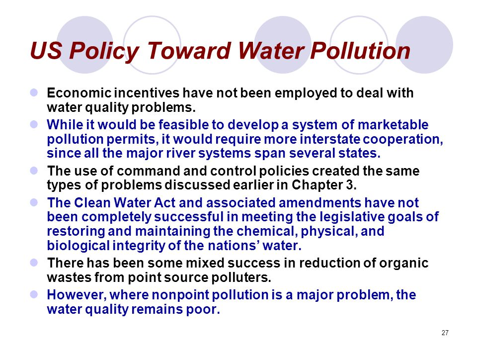 27 US Policy Toward Water Pollution Economic incentives have not been employed to deal with water quality problems.