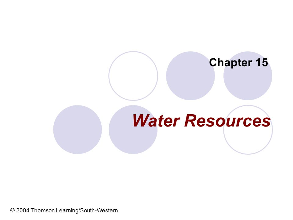 Water Resources Chapter 15 © 2004 Thomson Learning/South-Western