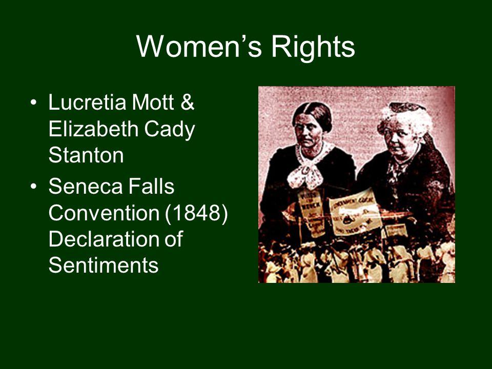Women's Rights Lucretia Mott & Elizabeth Cady Stanton Seneca Falls Convention (1848) Declaration of Sentiments