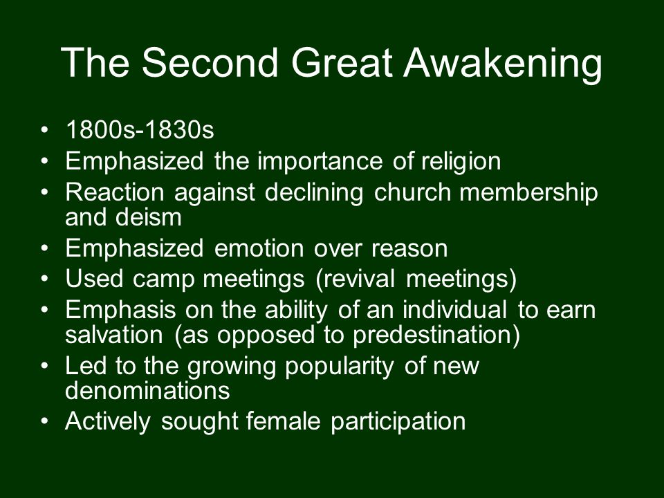 The Second Great Awakening 1800s-1830s Emphasized the importance of religion Reaction against declining church membership and deism Emphasized emotion