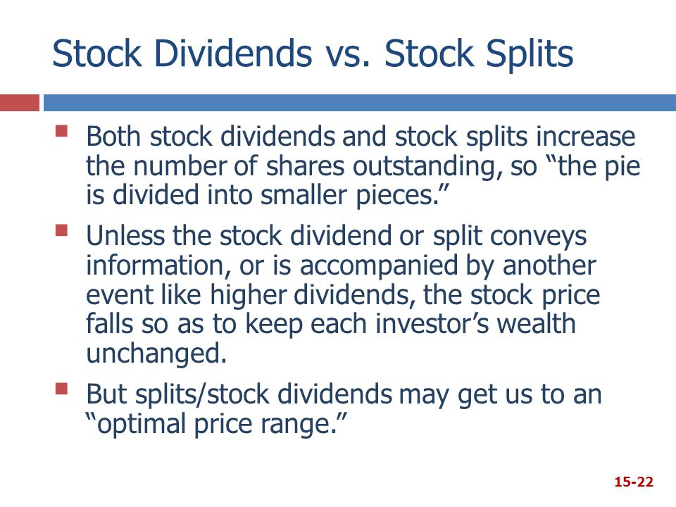 "Stock Dividends vs. Stock Splits  Both stock dividends and stock splits increase the number of shares outstanding, so ""the pie is divided into smalle"