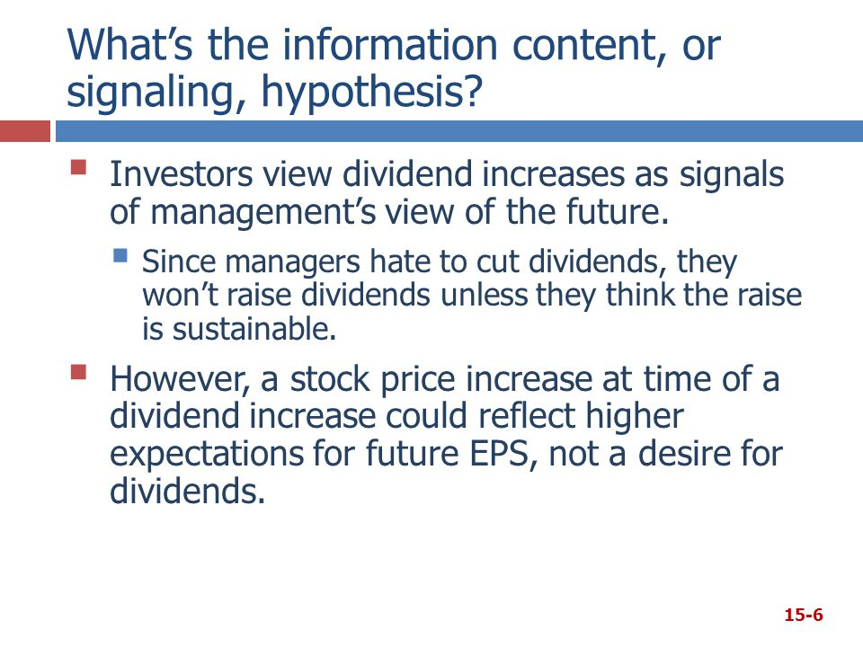 What's the information content, or signaling, hypothesis?  Investors view dividend increases as signals of management's view of the future.  Since m