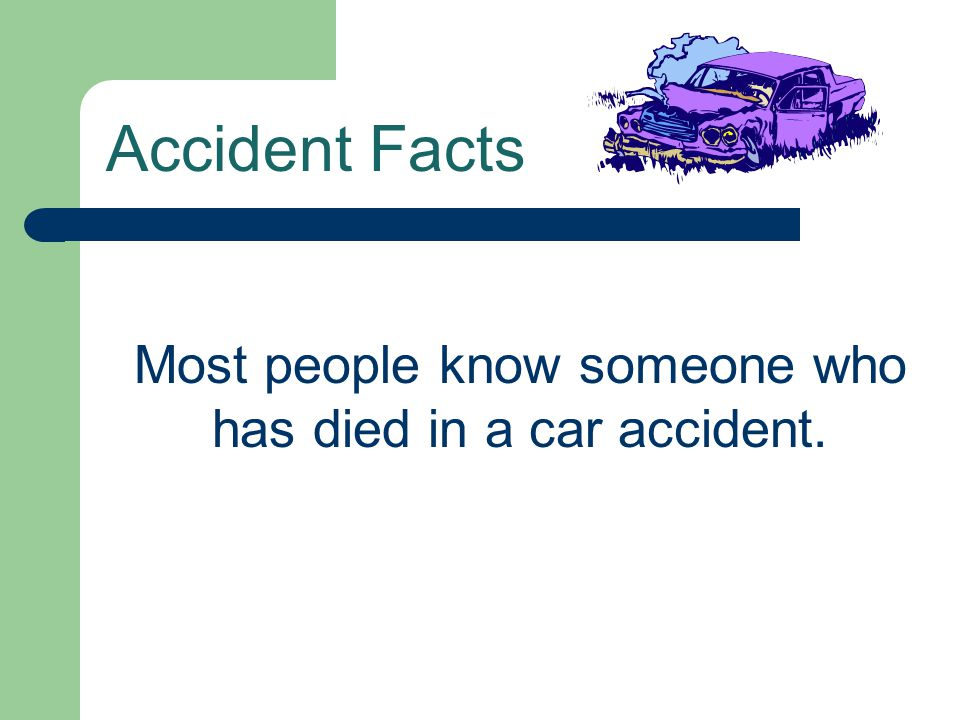 Accident Facts Most people know someone who has died in a car accident.