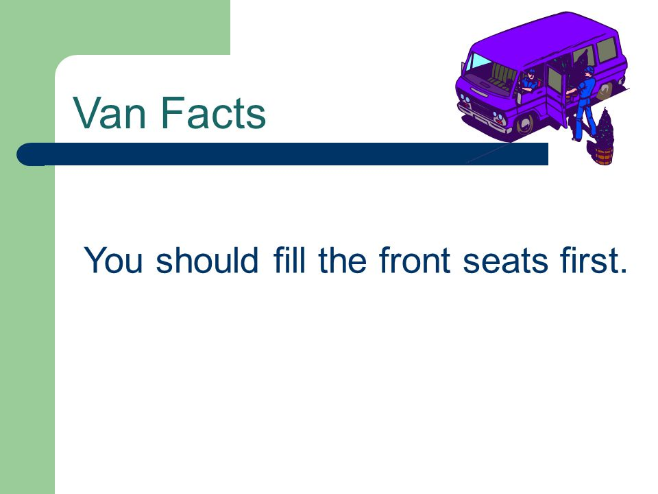 Van Facts You should fill the front seats first.
