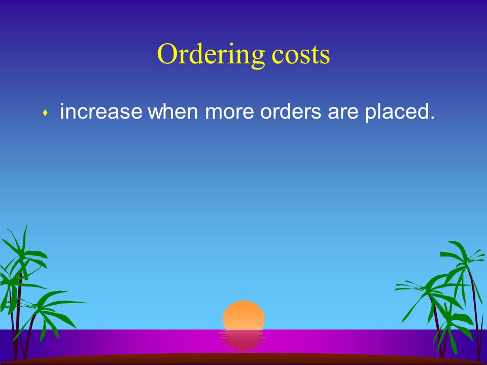Ordering costs s increase when more orders are placed.