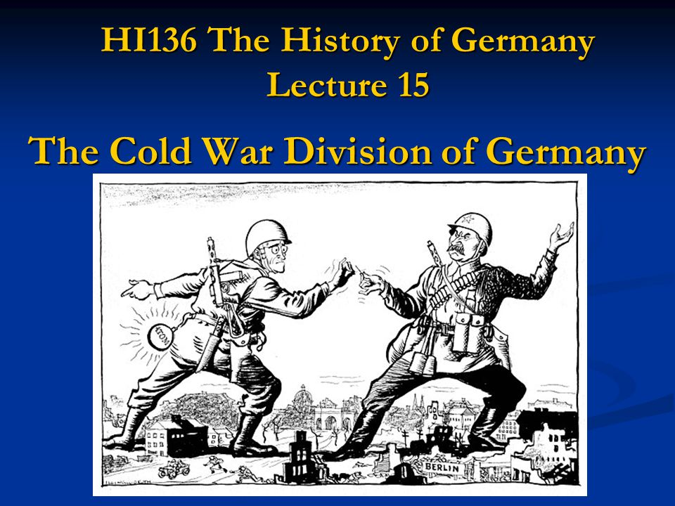 HI136 The History of Germany Lecture 15 The Cold War Division of Germany