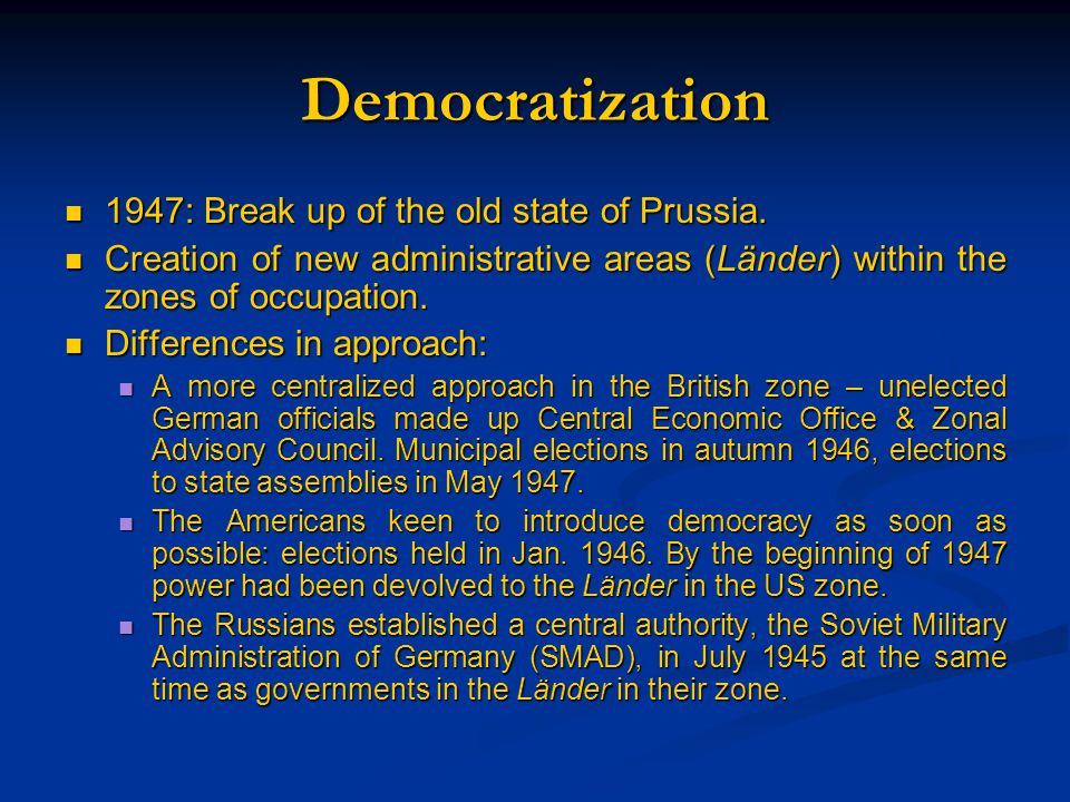 Democratization 1947: Break up of the old state of Prussia.