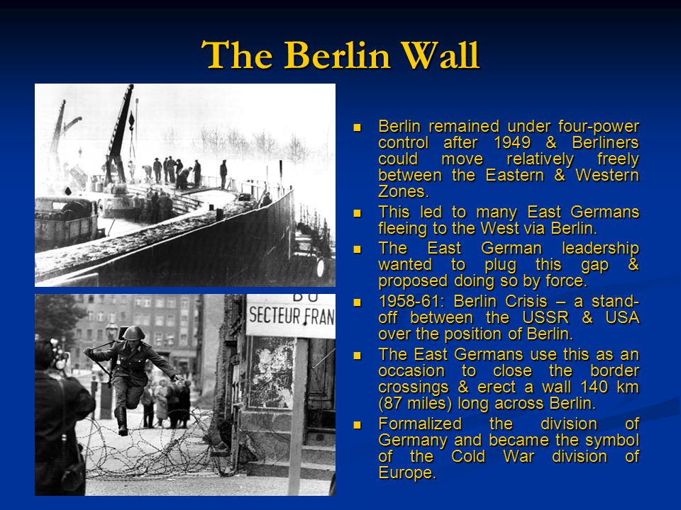 The Berlin Wall Berlin remained under four-power control after 1949 & Berliners could move relatively freely between the Eastern & Western Zones.