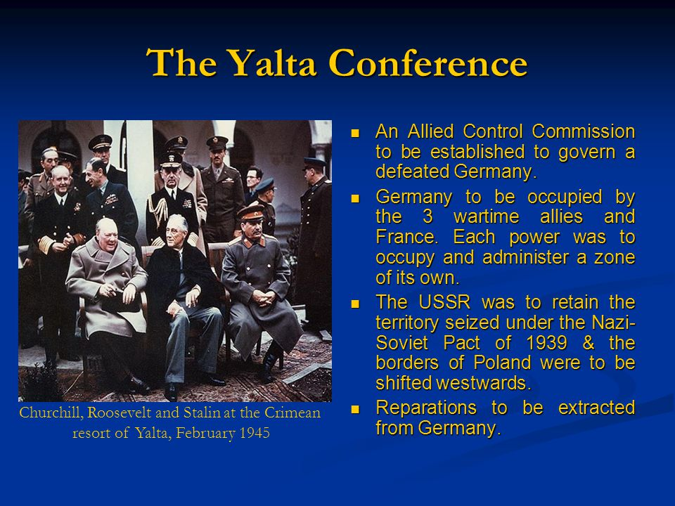 The Yalta Conference An Allied Control Commission to be established to govern a defeated Germany.