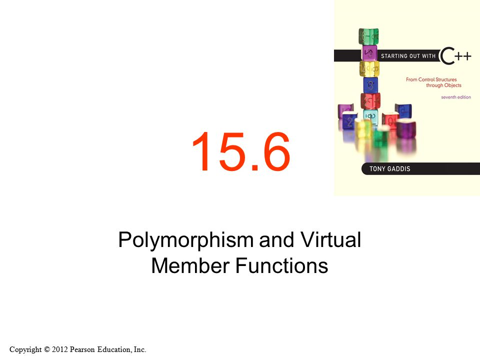 Copyright © 2012 Pearson Education, Inc. 15.6 Polymorphism and Virtual Member Functions