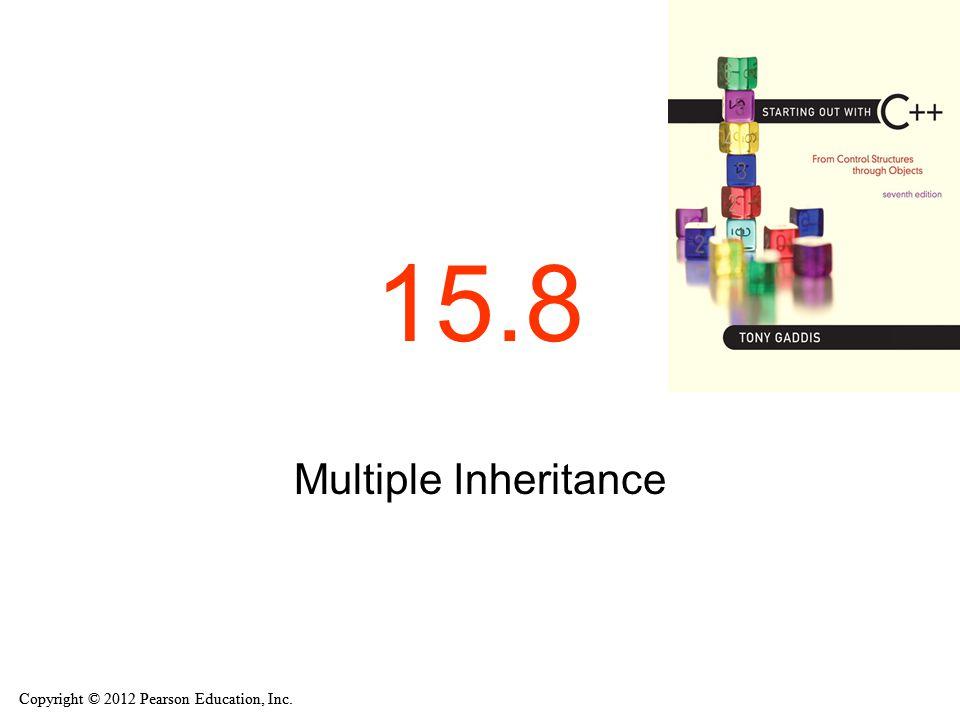 Copyright © 2012 Pearson Education, Inc. 15.8 Multiple Inheritance