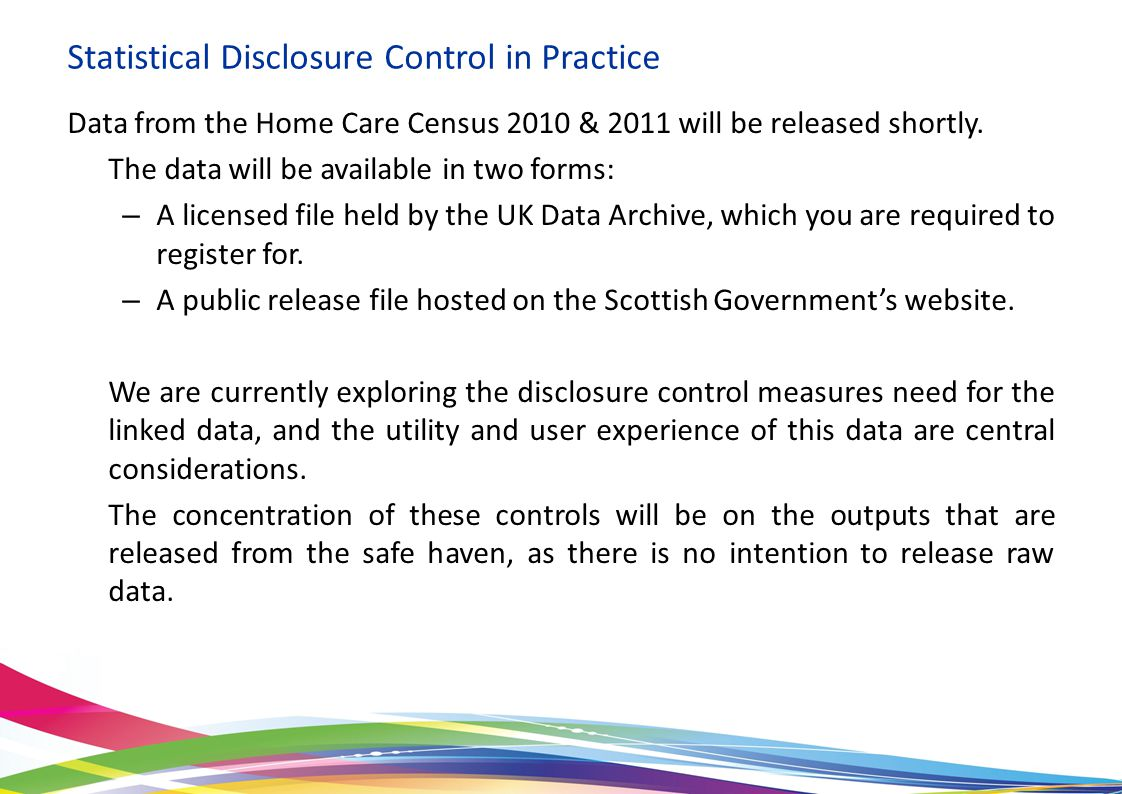 Statistical Disclosure Control in Practice Data from the Home Care Census 2010 & 2011 will be released shortly.