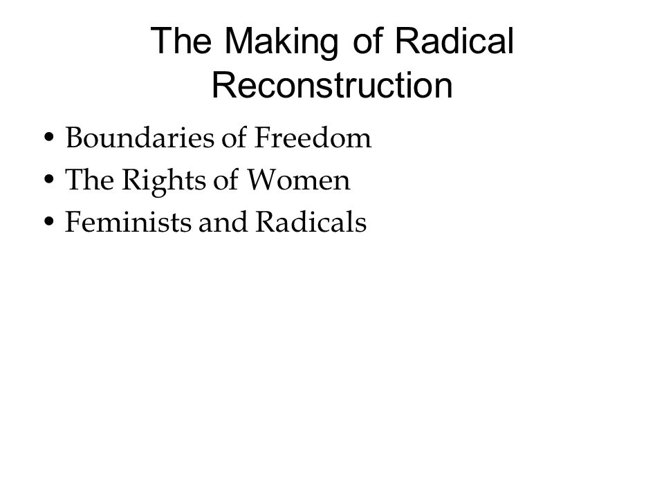 The Making of Radical Reconstruction Boundaries of Freedom The Rights of Women Feminists and Radicals