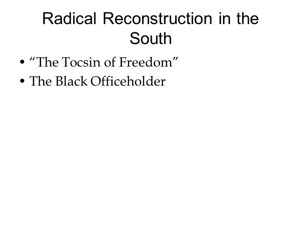 Radical Reconstruction in the South The Tocsin of Freedom The Black Officeholder