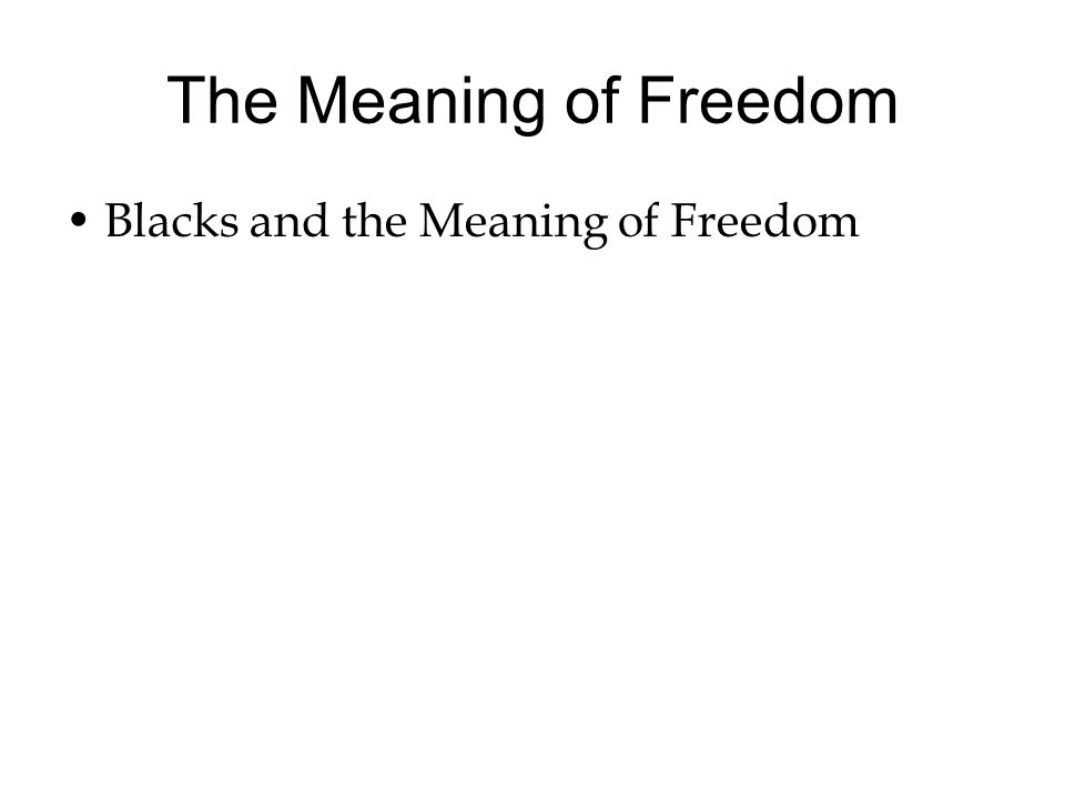 The Meaning of Freedom Blacks and the Meaning of Freedom