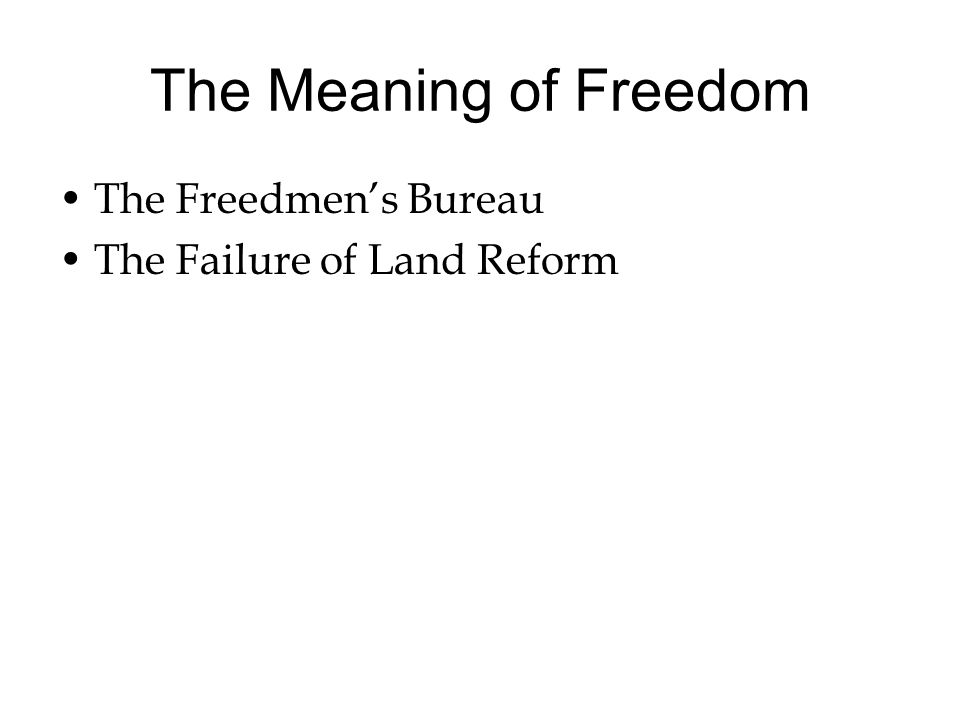 The Meaning of Freedom The Freedmen's Bureau The Failure of Land Reform