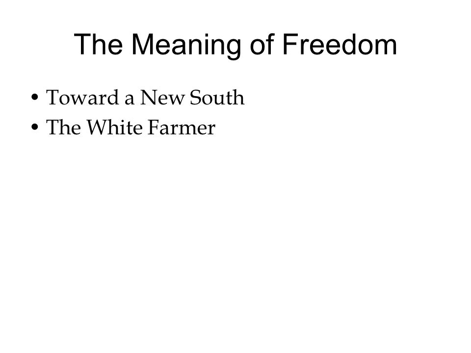 The Meaning of Freedom Toward a New South The White Farmer