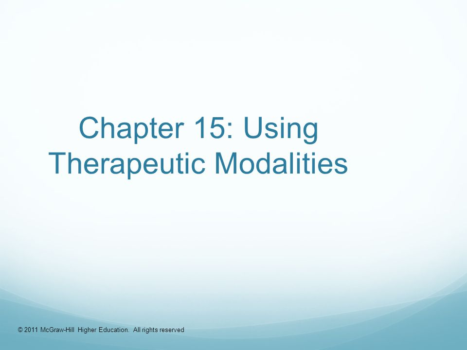 © 2011 McGraw-Hill Higher Education. All rights reserved Chapter 15: Using Therapeutic Modalities