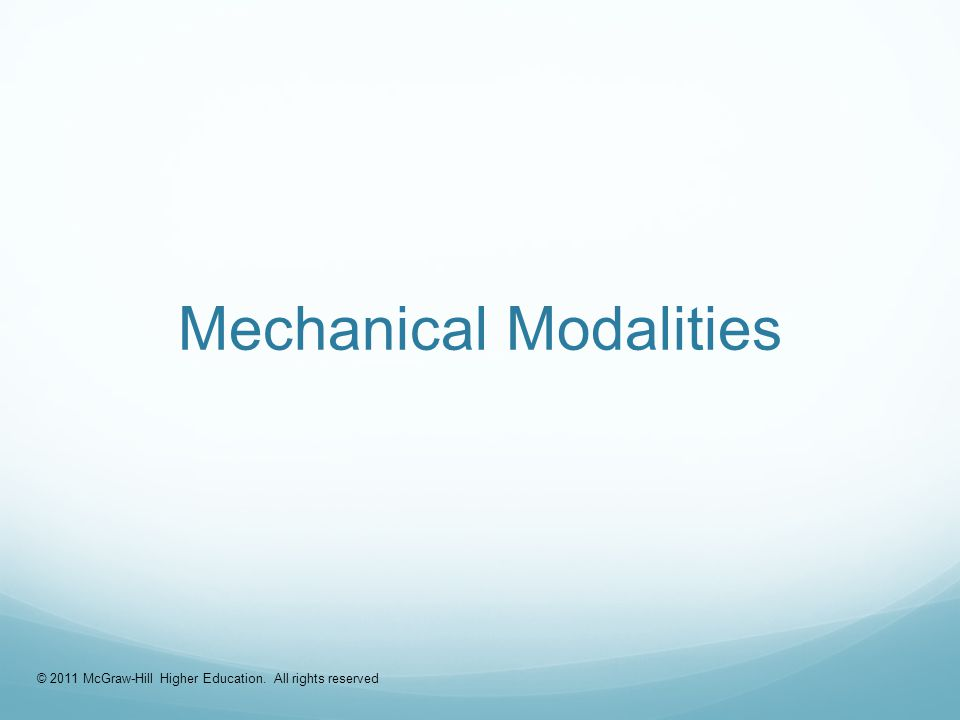 Mechanical Modalities © 2011 McGraw-Hill Higher Education. All rights reserved