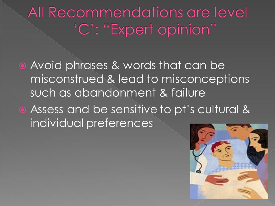  Avoid phrases & words that can be misconstrued & lead to misconceptions such as abandonment & failure  Assess and be sensitive to pt's cultural & individual preferences