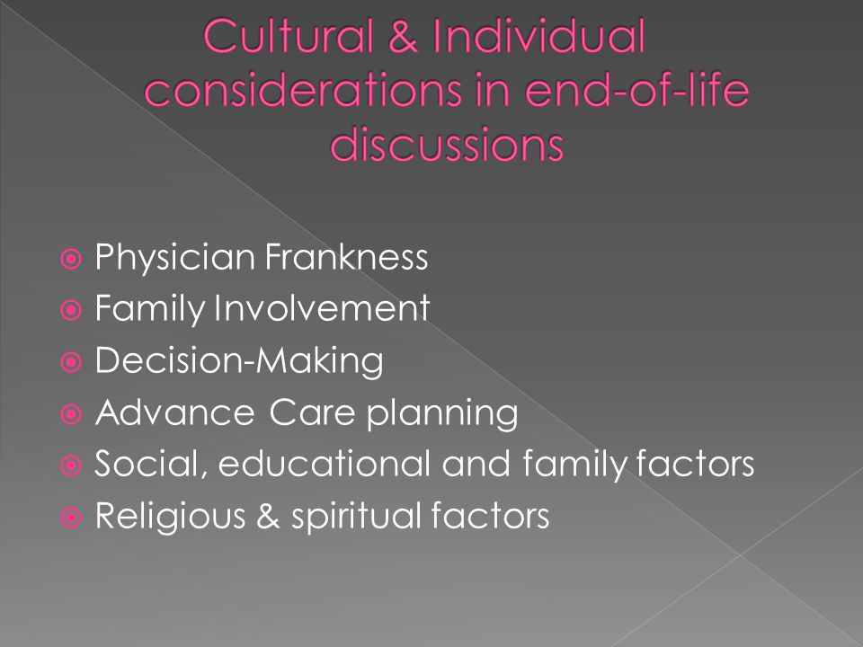  Physician Frankness  Family Involvement  Decision-Making  Advance Care planning  Social, educational and family factors  Religious & spiritual factors