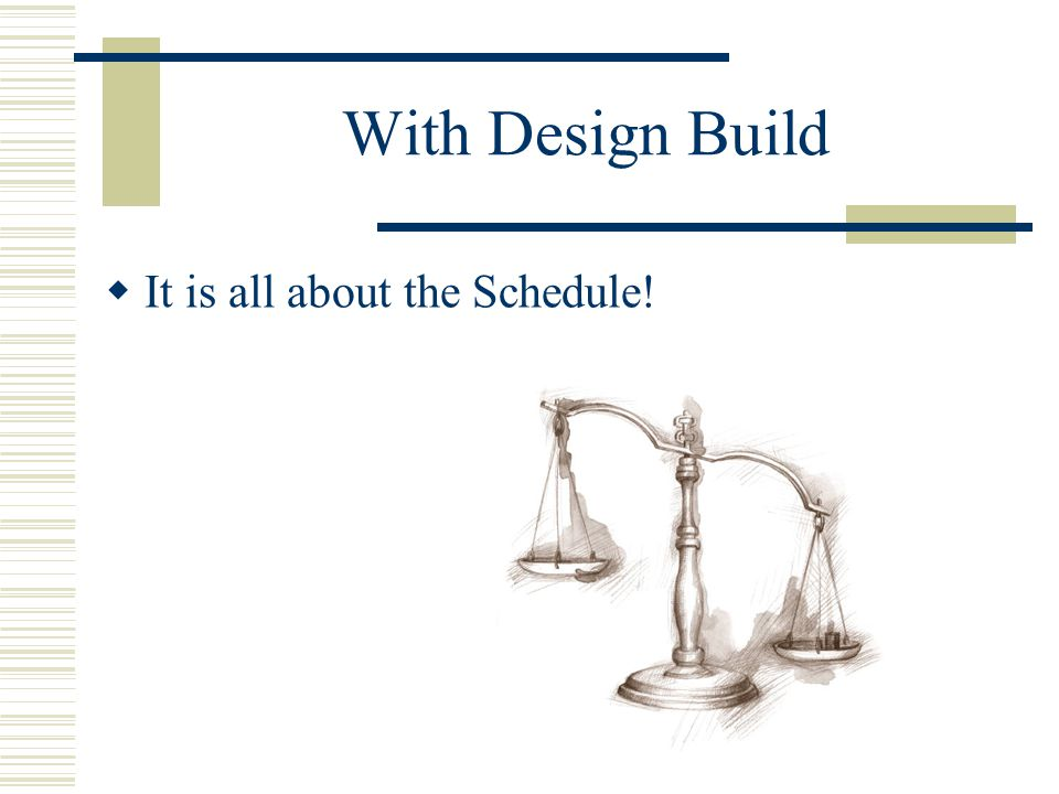 With Design Build  It is all about the Schedule!